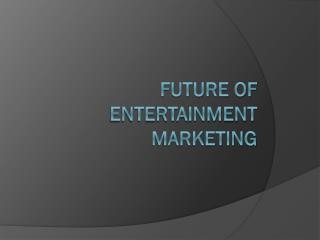 Future of Entertainment Marketing