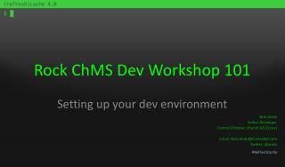 Rock  ChMS Dev  Workshop 101