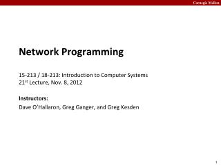 Network Programming 15-213 / 18-213: Introduction to Computer Systems 21 st  Lecture, Nov. 8 , 2012
