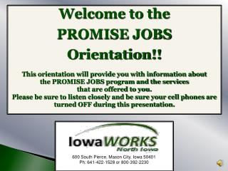 Welcome to the  PROMISE JOBS  Orientation!!  This orientation will provide you with information about  the PROMISE JOBS