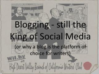 Blogging - still the King of Social Media (or why a blog is the platform of choice for writers)