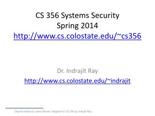 CS 356 Systems Security Spring 2014 http://www.cs.colostate.edu/~cs356