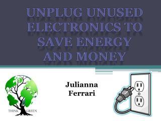 Unplug unused electronics to save energy and money