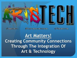Art Matters!  Creating Community Connections Through The Integration Of  Art & Technology