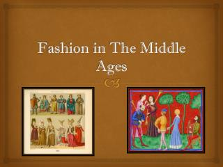 F ashion in The Middle Ages