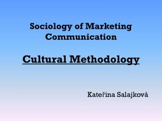 Sociology of Marketing Communication  Cultural Methodology