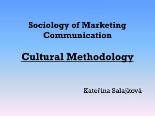 Sociology of Marketing Communication  Cultural Methodology