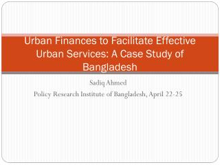Urban Finances to Facilitate Effective Urban Services: A Case Study of Bangladesh