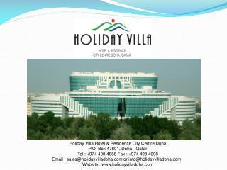 Holiday Villa Hotel & Residence City Centre Doha P.O. Box 47601, Doha - Qatar Tel : +974 408 4888 Fax : +974 408 4008