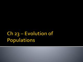 Ch  23 � Evolution of Populations