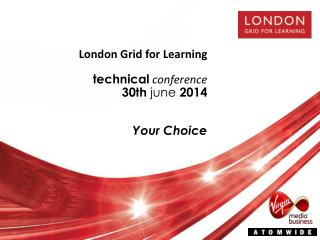 London Grid for Learning technical conference 30 th june 2014 Your Choice