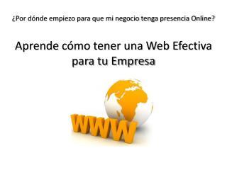 ¿Por dónde empiezo para que mi negocio tenga presencia Online? Aprende cómo tener una Web Efectiva para tu Empresa