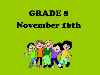 GRADE 8 November 16th