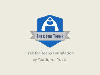 Trek for Teens Foundation By Youth, For Youth