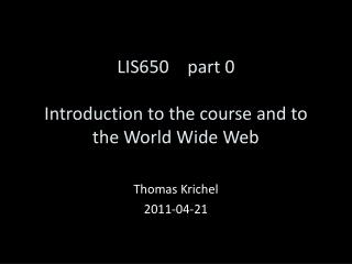 LIS650	 part  0 Introduction to the  course and to the World Wide Web