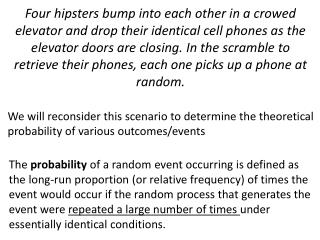 We will reconsider this scenario to determine the theoretical probability of various outcomes/events