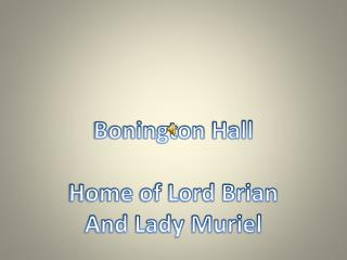 Bonington  Hall Home of Lord Brian And Lady Muriel