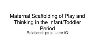 maternal scaffolding of play and thinking in the infant