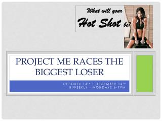 Project Me Races the Biggest loser