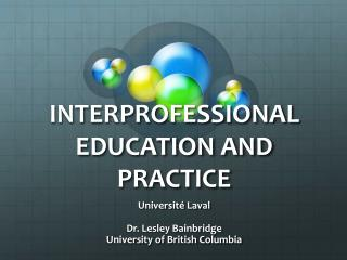 INTERPROFESSIONAL EDUCATION AND PRACTICE