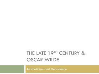 The late 19 th Century & Oscar Wilde