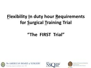 "F lexibility  I n duty hour  R equirements  for  S urgical  T raining Trial ""The  FIRST  Trial"""