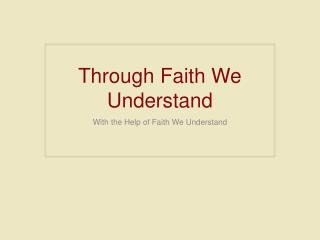 Through Faith We Understand