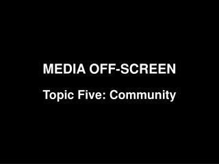 MEDIA OFF-SCREEN