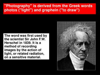 """Photography"" is derived from the Greek words photos (""light"") and graphein (""to draw"")"