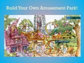 Build Your Own Amusement Park!