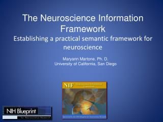The  Neuroscience  Information Framework Establishing a practical semantic framework for neuroscience