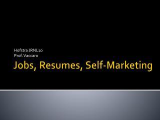 Jobs, Resumes,  Self -Marketing