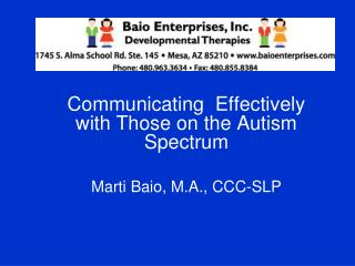 Communicating  Effectively with  Those  on the Autism Spectrum Marti Baio, M.A., CCC-SLP