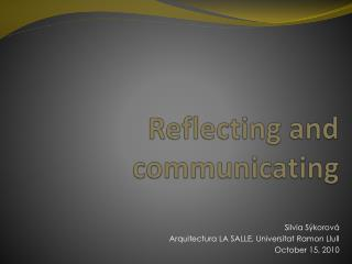 Reflecting and communicating