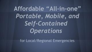 "Affordable ""All-in-one"" Portable, Mobile, and Self-Contained Operations"