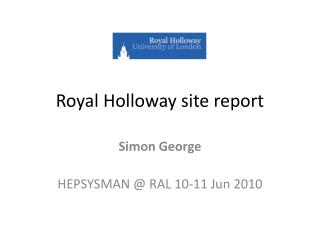 Royal Holloway site report
