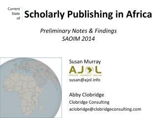 Susan Murray susan@ajol.info Abby Clobridge Clobridge  Consulting aclobridge@clobridgeconsulting.com