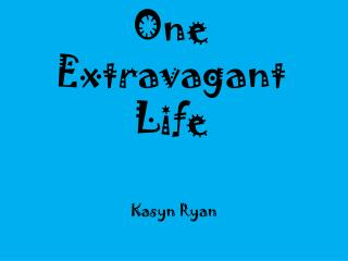 One Extravagant Life
