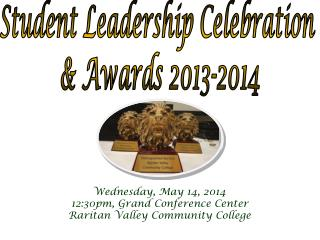 Student Leadership Celebration  & Awards 2013-2014