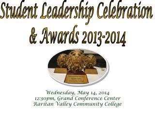 Student Leadership Celebration  & Awards 2013-2014