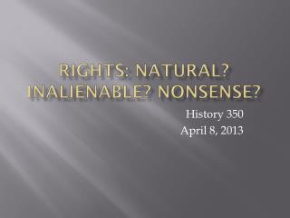 Rights: Natural? Inalienable? Nonsense?