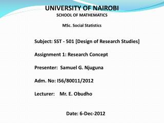 UNIVERSITY OF NAIROBI SCHOOL OF MATHEMATICS MSc . Social  Statistics Subject:  SST - 501 [Design of Research Studies] A