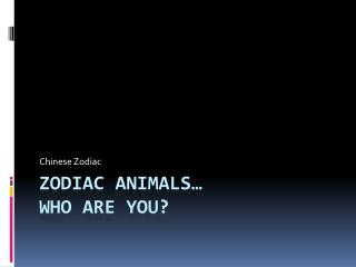 Zodiac animals�  Who are you?