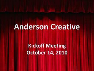 Anderson Creative Kickoff Meeting October 14, 2010