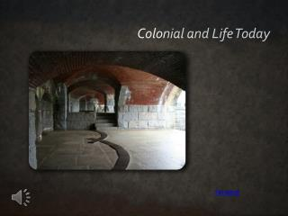 Colonial and Life Today