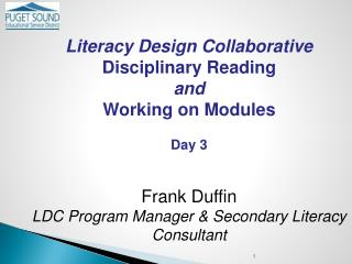 Literacy Design Collaborative Disciplinary Reading and Working on Modules Day 3 Frank Duffin LDC Program Manager & Seco