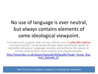 No use of language is ever neutral, but always contains elements of some ideological viewpoint.