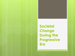 Societal  Change During the Progressive Era
