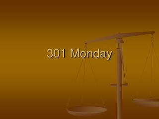 301 Monday