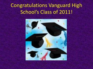 Congratulations Vanguard High School's Class of 2011!